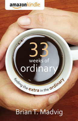 33 Weeks of Ordinary (eBook for Kindle)