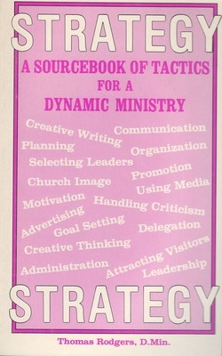 Strategy: A Sourcebook of Tactics For A Dynamic Ministry by Dr. Thomas R. Rodgers, Ph.D.