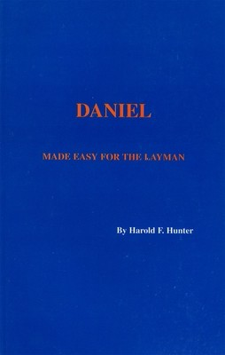 Daniel: Made Easy For The Layman by Dr. Harold Hunter, Ph.D.