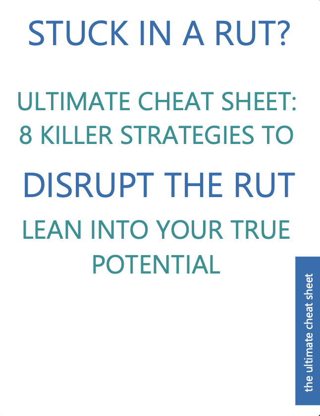 Ultimate Cheat Sheet: 8 Breakthrough Strategies to Disrupt the Rut