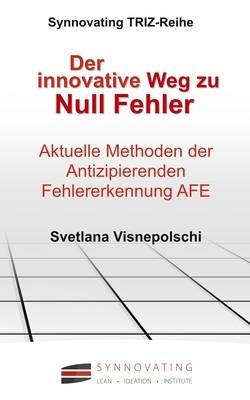 Visnepolshi: Der Innovative Weg zu Null Fehler - Aktuelle TRIZ-Methoden der Antizipierenden Fehler Erkennung AFE