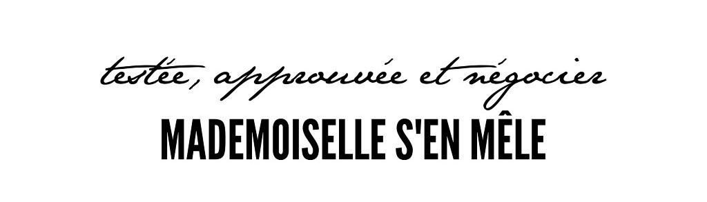 Testée, approuvée et négocier par Mademoiselle S'en Mêle