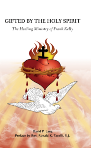 Gifted By the Holy Spirit  - The Healing Ministry of Frank Kelly