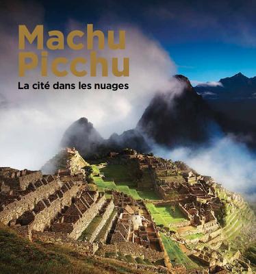 Machu Picchu. La cité des nuages