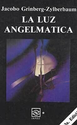 Jacobo Grinberg-Zylberbaum : La Luz Angelmatica 3a edicion