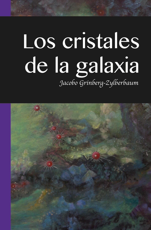 Jacobo Grinberg-Zylberbaum  Los Cristales de La Galaxia