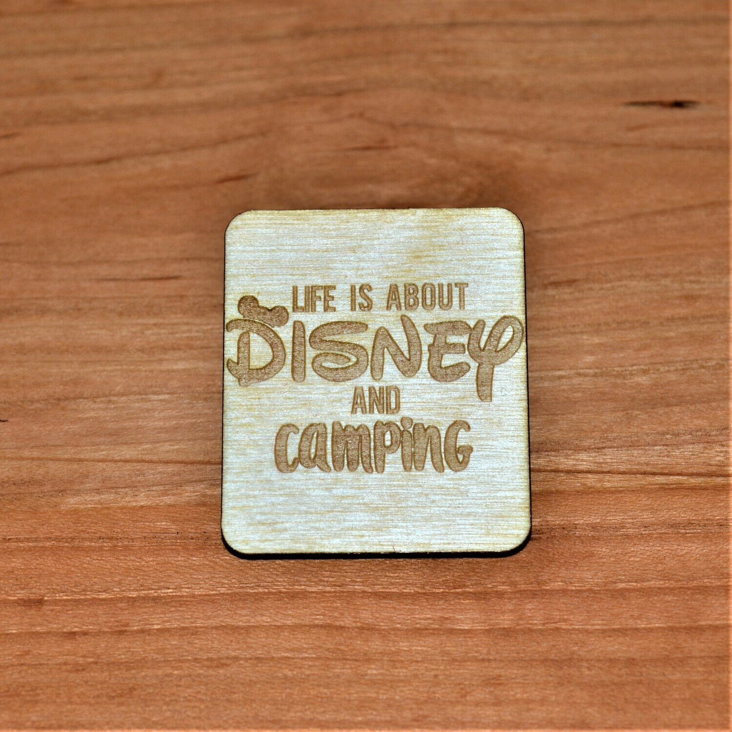 Life Is About Disney and Camping Wooden Magnet