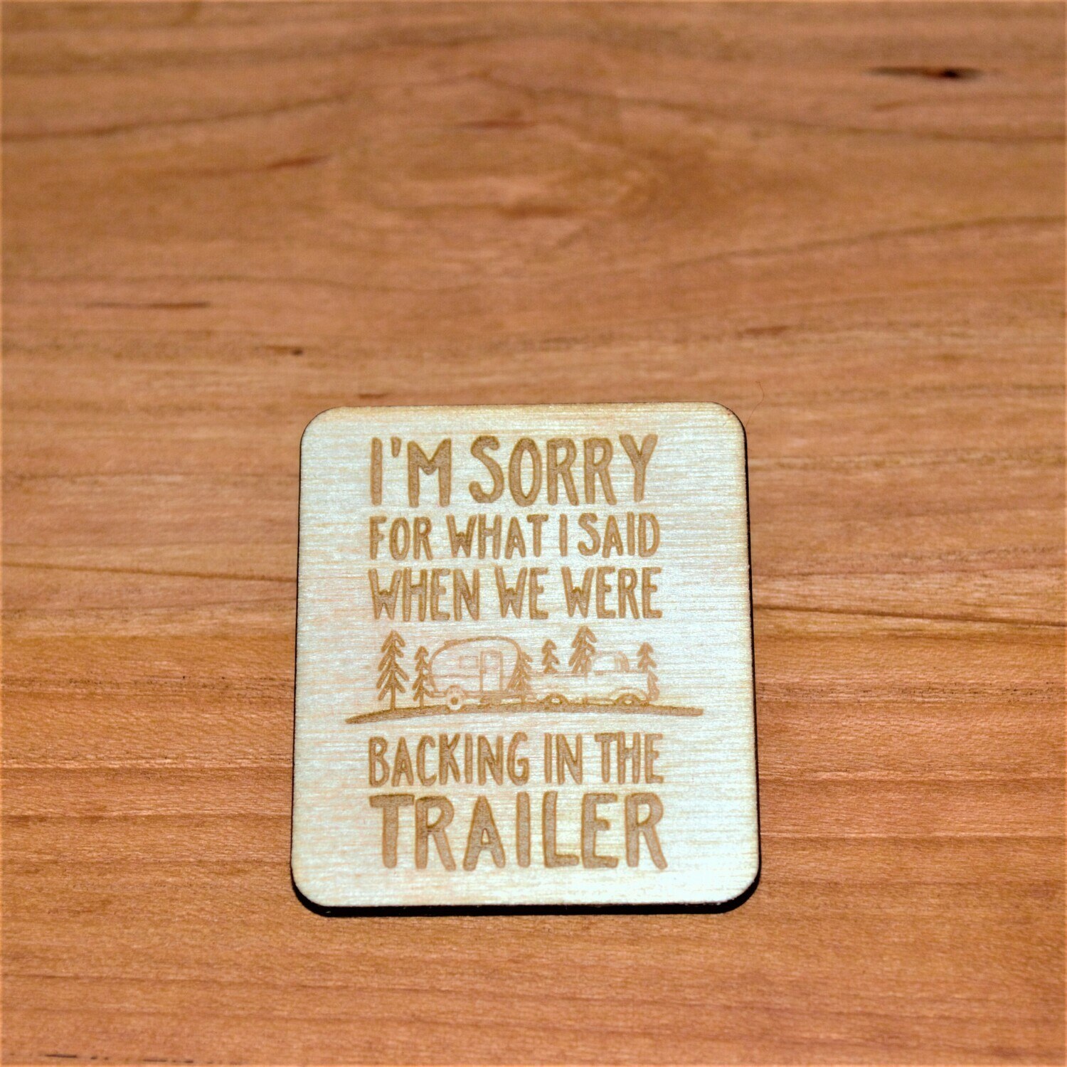 Sorry For What I said Trailer Wooden Magnet