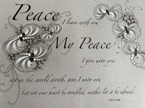 Peace I leave with you, My Peace I give unto you: