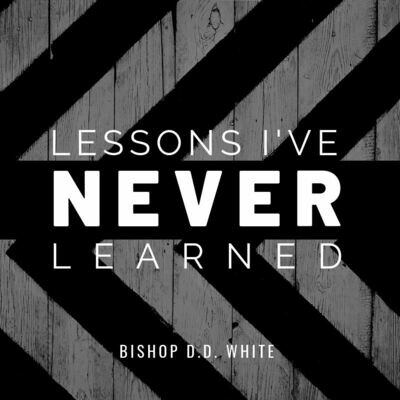 Lessons I've Never Learned - Bishop D.D. White