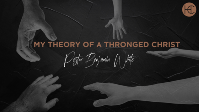 My Theory of a Thronged Christ - Pastor Ben White