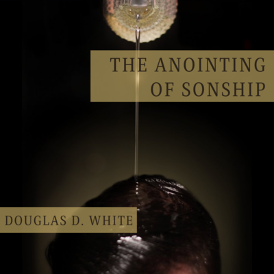 """""""A Prelude to the Pulpit Series: The Anointing of Sonship"""" By Bishop Douglas D White"""