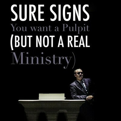 """""""Sure Signs You Want a Pulpit (But Not a Real Ministry)""""  By Bishop Douglas D White"""