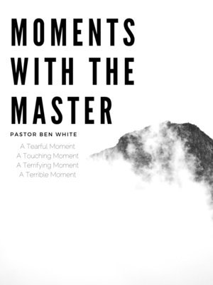 Moments With The Master Series - Pastor Ben White (4 Sermons)