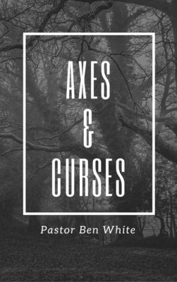 Axes and Curses Pastor - Pastor Ben White