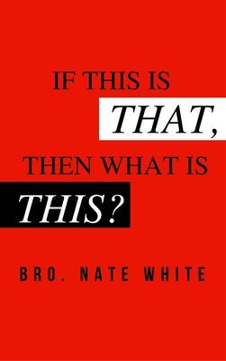 If This Is That, Then What Is This? - Bro Nate White