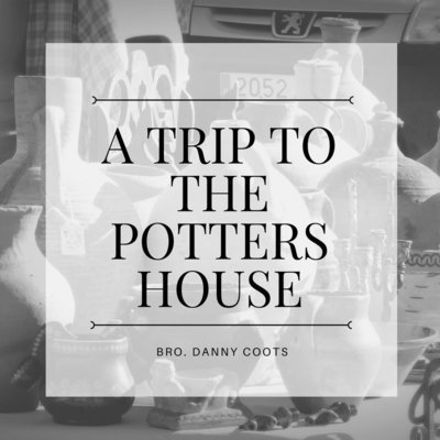 A Trip To The Potter's House - Bro Danny Coots