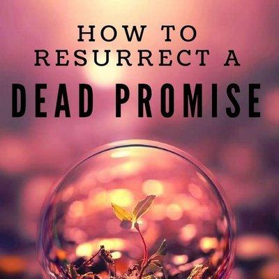 How to Resurrect a Dead Promise - Pastor Ben White