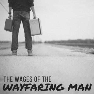 The Wages of the Wayfaring Man - Pastor Ben White