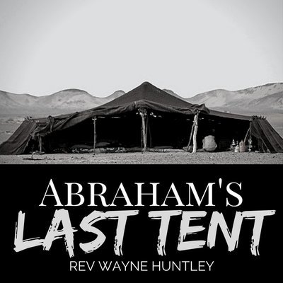 Abraham's Last Tent - Rev Wayne Huntley