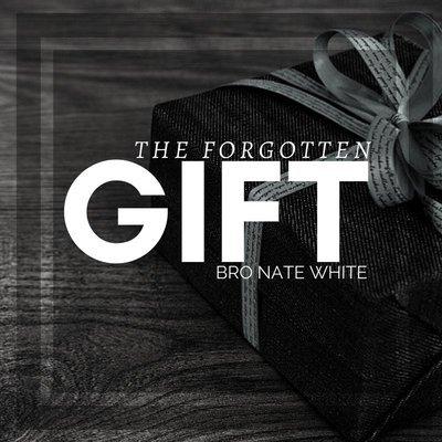 The Forgotten Gift - Bro Nate White