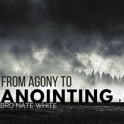 From Agony to Anointing - Bro Nate White