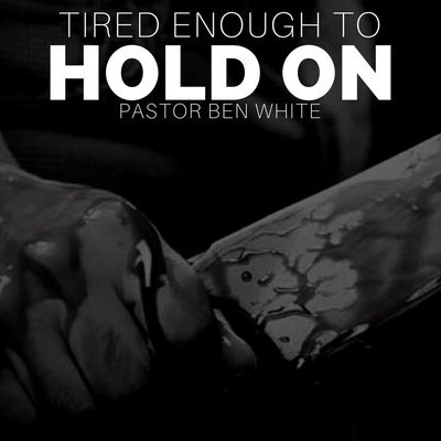 Tired Enough to Hold On - Pastor Ben White