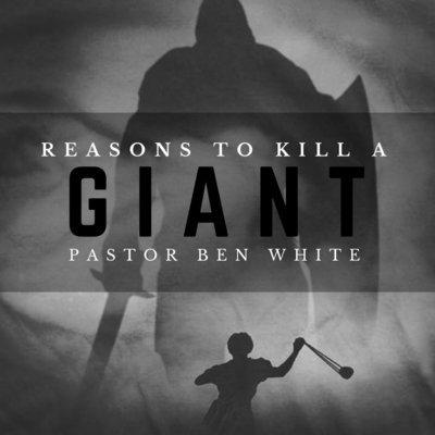 Reasons To Kill A Giant - Pastor Ben White