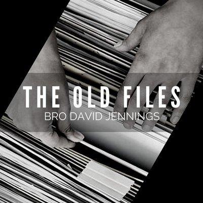 The Old Files - Bro David Jennings