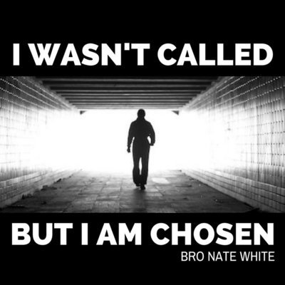 I Wasn't Called But I Am Chosen - Bro Nate White