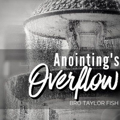 Anointing's Overflow - Bro Taylor Fish
