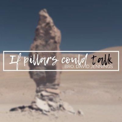 If Pillars Could Talk - Bro. David Jennings