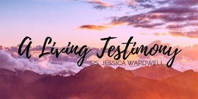 A Living Testimony - Sis. Jessica Wardwell