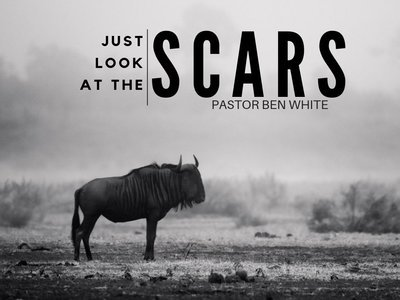Just Look at the Scars - Pastor Ben White