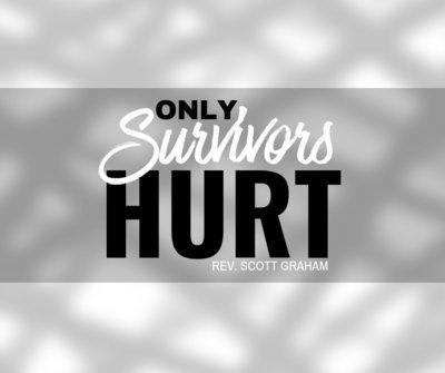 Only Survivors Hurt - Rev. Scott Graham