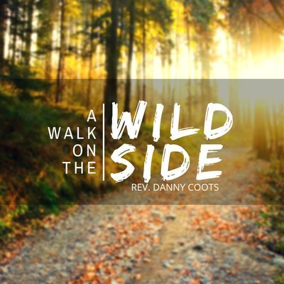 A Walk on the Wild Side - Rev. Danny Coots