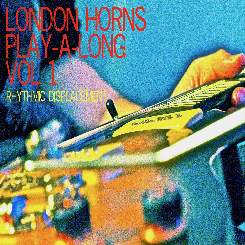LONDON HORNS Play-a-long Vol 1 Rhythmic Displacement