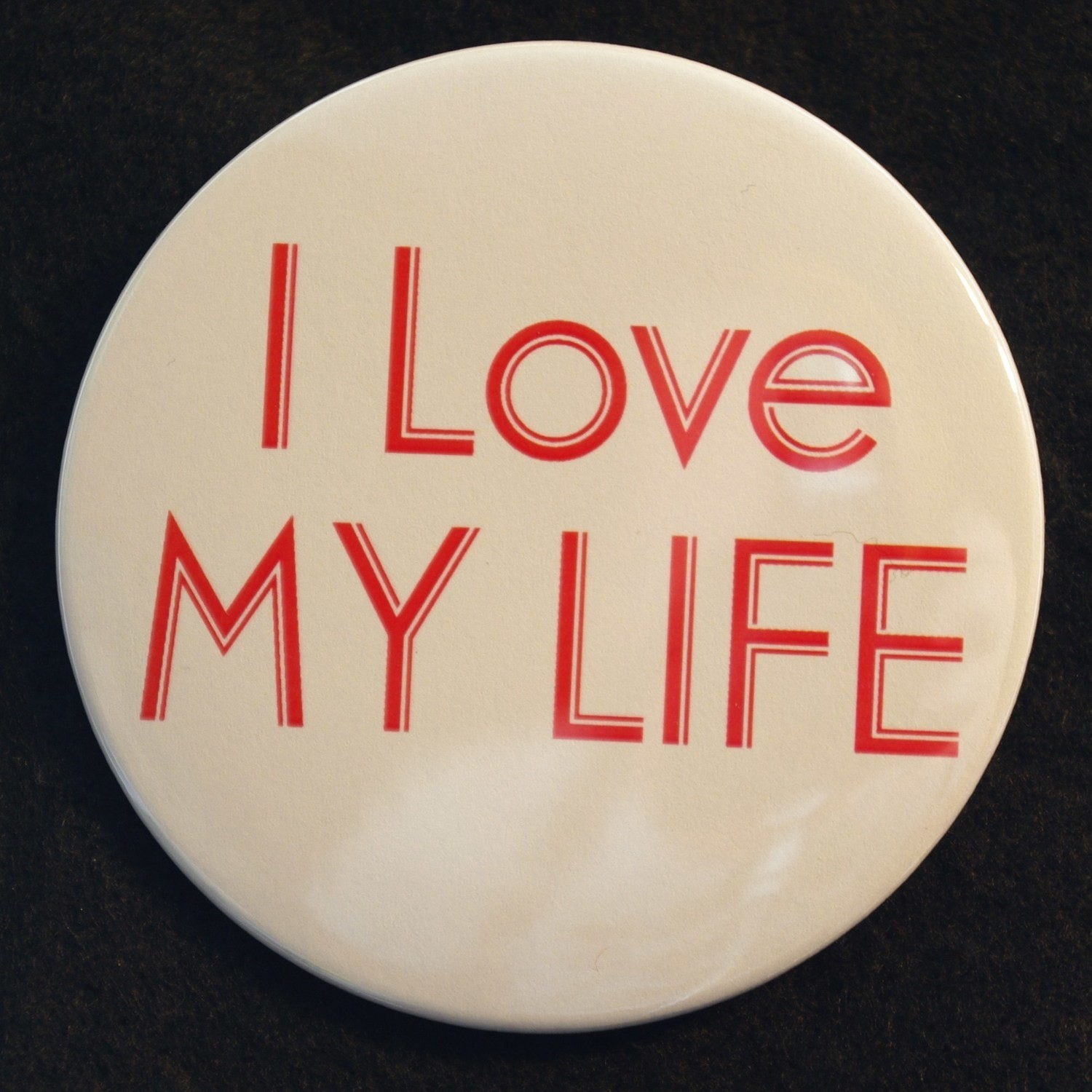 """I Love My Life 3"""" Pin-back Button"""