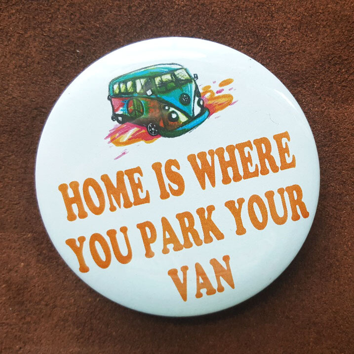 Home is Where You Park Your Van Pin Back Button - 3""