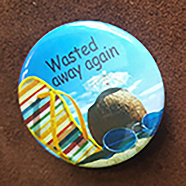 Wasted Away Again Pin Back Button - 2.25""