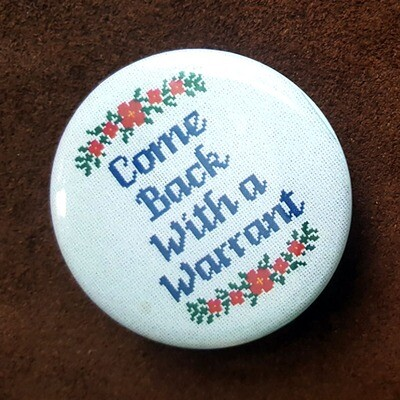 Come Back with a Warrant Pin Back Button - 2.25