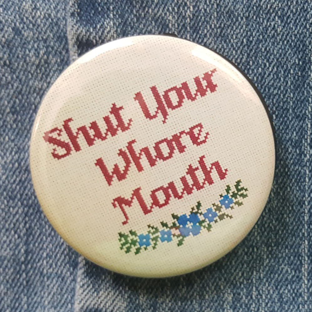 Shut Your Whore Mouth Pin Back Button - 2.25""