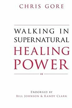Walking in Supernatural Healing Power Chris Core