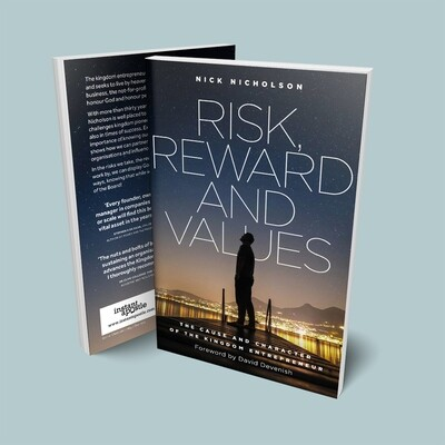 Risk Reward and Values: The cause and character of the Kingdom Entrepreneur