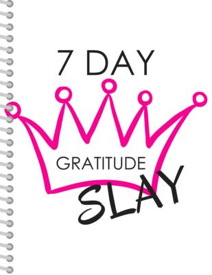7 Day Slay Journal - Gratitude