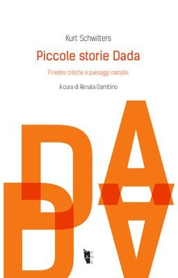 Kurt Schwitters - Piccole storie Dada