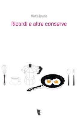 Marta Bruno - Ricordi e altre conserve