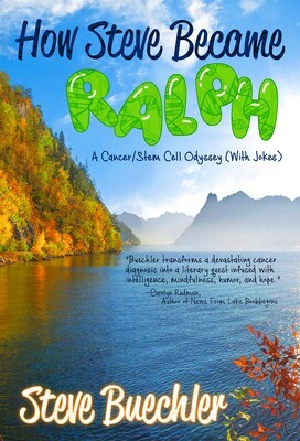 How Steve Became Ralph: A Cancer/Stem Cell Odyssey (With Jokes) by Steve Buechler