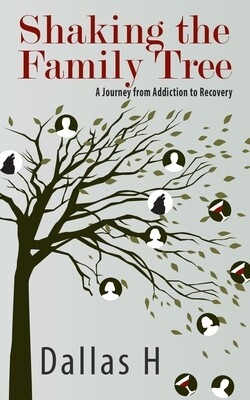 Shaking the Family Tree: A Journey from Addiction to Recovery by Dallas H