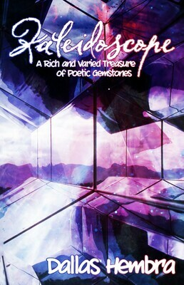 Kaleidoscope: A Rich and Varied Treasure of Poetic Gemstones by Dallas Hembra